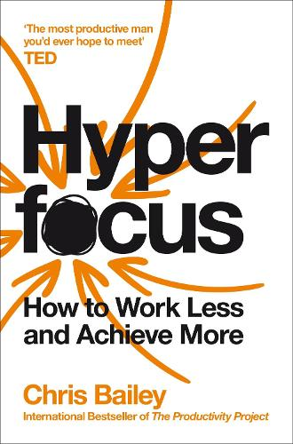 Hyperfocus: How to Work Less to Achieve More (Paperback)