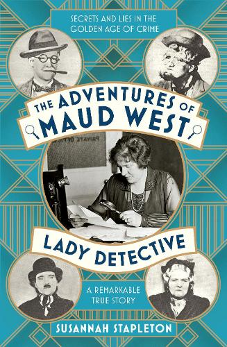 The Adventures of Maud West, Lady Detective: Secrets and Lies in the Golden Age of Crime (Hardback)
