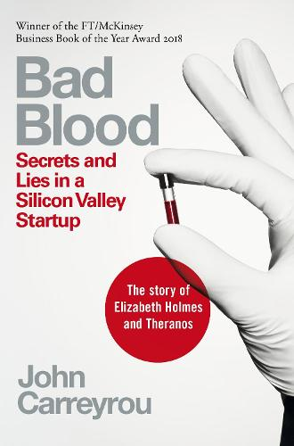 Bad Blood: Secrets and Lies in a Silicon Valley Startup (Paperback)