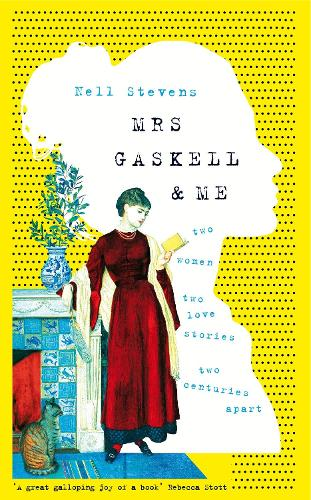 Mrs Gaskell and Me: Two Women, Two Love Stories, Two Centuries Apart (Hardback)