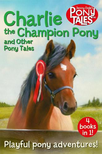 Charlie the Champion Pony and Other Pony Tales - Jenny Dale's Animal Tales (Paperback)