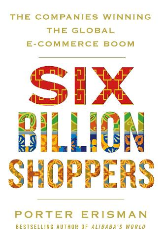 Six Billion Shoppers: The Companies Winning the Global E-Commerce Boom (Paperback)