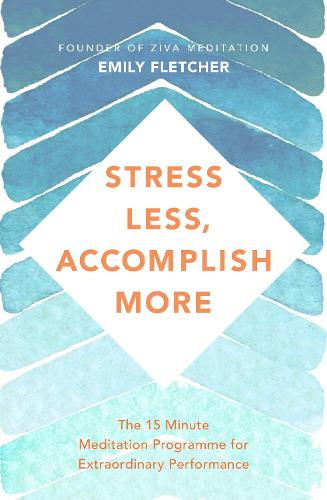 Stress Less, Accomplish More: The 15-Minute Meditation Programme for Extraordinary Performance (Paperback)