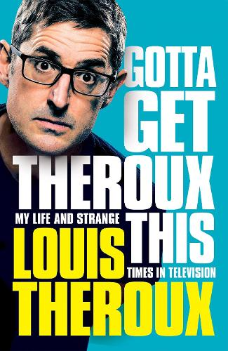 Gotta Get Theroux This: My life and strange times in television (Hardback)