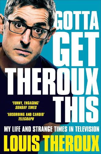 Gotta Get Theroux This: My life and strange times in television (Paperback)