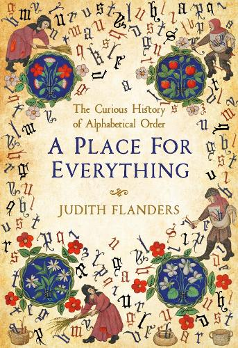 A Place For Everything: The Curious History of Alphabetical Order (Hardback)