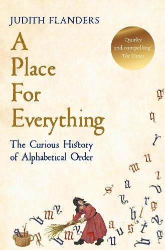 A Place For Everything: The Curious History of Alphabetical Order (Paperback)