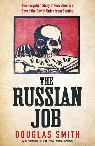 The Russian Job: The Forgotten Story of How America Saved Russia from Famine (Hardback)