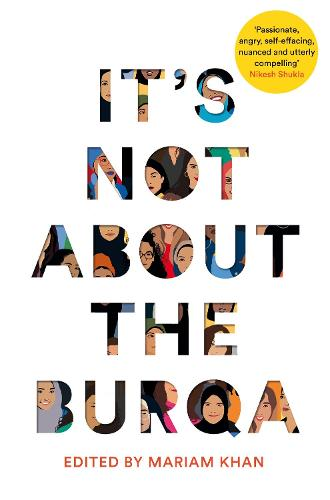 It's Not About the Burqa: Muslim Women on Faith, Feminism, Sexuality and Race (Paperback)