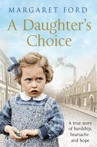 A Daughter's Choice: A True Story of Hardship, Heartache and Hope (Paperback)
