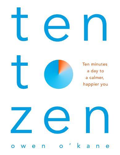 Ten to Zen: Ten Minutes a Day to a Calmer, Happier You (Paperback)