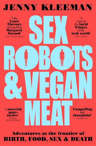 Sex Robots & Vegan Meat: Adventures at the Frontier of Birth, Food, Sex & Death (Paperback)