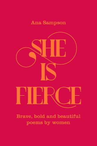 She is Fierce: Brave, Bold  and Beautiful Poems by Women (Hardback)