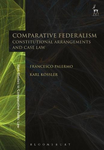 Comparative Federalism: Constitutional Arrangements and Case Law - Hart Studies in Comparative Public Law (Hardback)