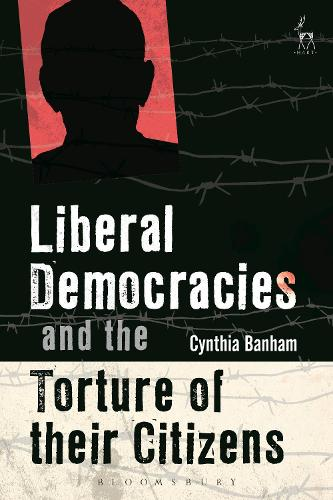 Liberal Democracies and the Torture of Their Citizens (Hardback)