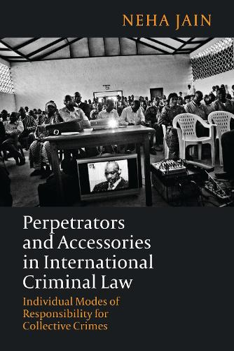 Perpetrators and Accessories in International Criminal Law: Individual Modes of Responsibility for Collective Crimes (Paperback)