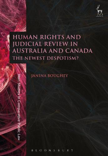Human Rights and Judicial Review in Australia and Canada: The Newest Despotism? - Hart Studies in Comparative Public Law (Hardback)