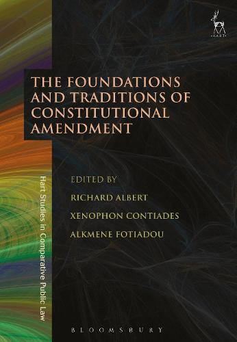 The Foundations and Traditions of Constitutional Amendment - Hart Studies in Comparative Public Law (Hardback)
