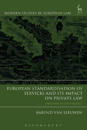 European Standardisation of Services and its Impact on Private Law: Paradoxes of Convergence - Modern Studies in European Law (Hardback)