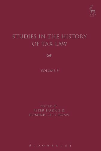 Studies in the History of Tax Law, Volume 8 - Studies in the History of Tax Law (Hardback)
