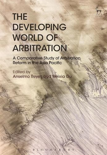The Developing World of Arbitration: A Comparative Study of Arbitration Reform in the Asia Pacific (Hardback)