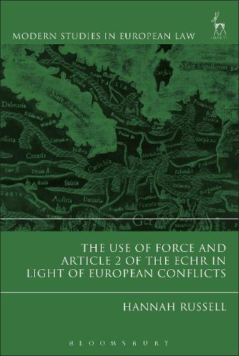 The Use of Force and Article 2 of the ECHR in Light of European Conflicts - Modern Studies in European Law (Hardback)