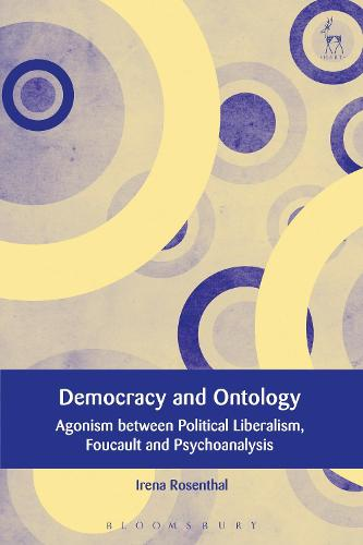 Democracy and Ontology: Agonism between Political Liberalism, Foucault and Psychoanalysis - European Academy of Legal Theory Series (Hardback)