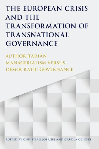 The European Crisis and the Transformation of Transnational Governance: Authoritarian Managerialism versus Democratic Governance (Paperback)