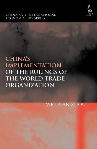 China's Implementation of the Rulings of the World Trade Organization - China and International Economic Law Series (Hardback)