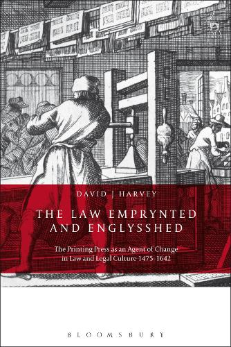 The Law Emprynted and Englysshed: The Printing Press as an Agent of Change in Law and Legal Culture 1475-1642 (Paperback)