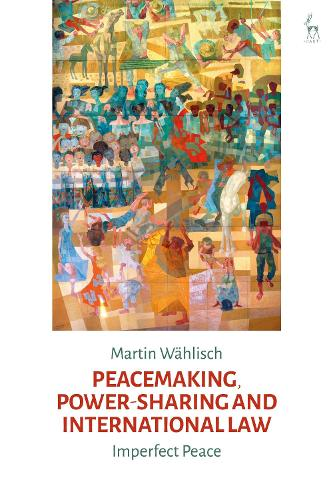 Peacemaking, Power-sharing and International Law: Imperfect Peace (Hardback)