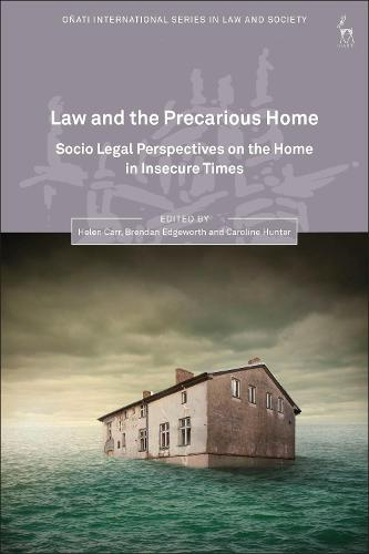 Law and the Precarious Home: Socio Legal Perspectives on the Home in Insecure Times - Onati International Series in Law and Society (Hardback)
