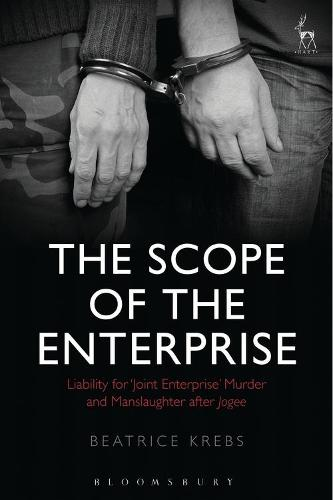 The Scope of the Enterprise: Liability for `Joint Enterprise' Murder and Manslaughter after Jogee (Hardback)