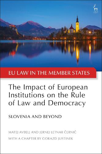 The Impact of European Institutions on the Rule of Law and Democracy: Slovenia and Beyond - EU Law in the Member States (Hardback)