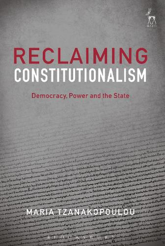 Reclaiming Constitutionalism: Democracy, Power and the State (Hardback)