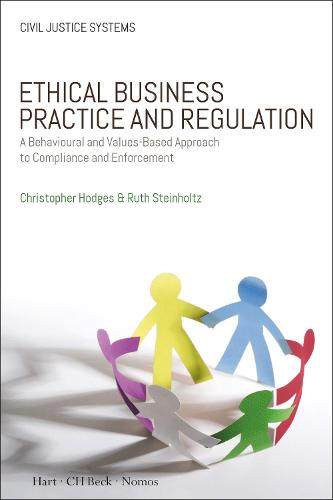Ethical Business Practice and Regulation: A Behavioural and Values-Based Approach to Compliance and Enforcement - Civil Justice Systems (Paperback)