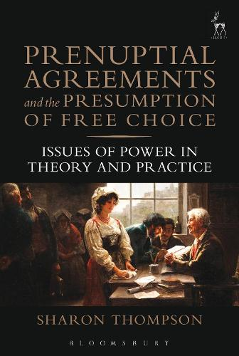 Prenuptial Agreements and the Presumption of Free Choice: Issues of Power in Theory and Practice (Paperback)