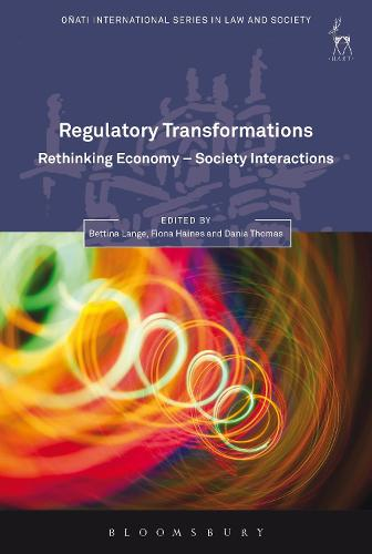 Regulatory Transformations: Rethinking Economy-Society Interactions - Onati International Series in Law and Society (Paperback)