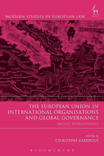 The European Union in International Organisations and Global Governance: Recent Developments - Modern Studies in European Law (Paperback)