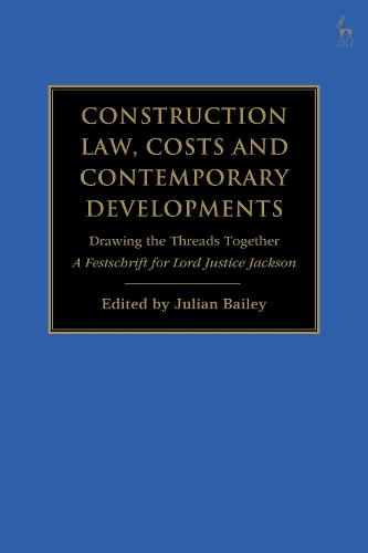 Construction Law, Costs and Contemporary Developments: Drawing the Threads Together: A Festschrift for Lord Justice Jackson (Hardback)