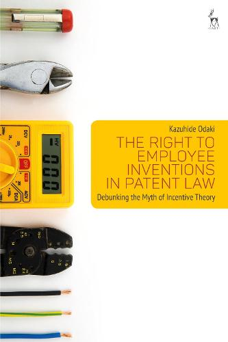 The Right to Employee Inventions in Patent Law: Debunking the Myth of Incentive Theory (Hardback)