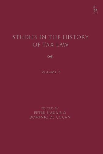 Studies in the History of Tax Law, Volume 9 - Studies in the History of Tax Law (Hardback)
