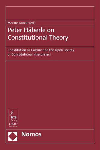 Peter Haberle on Constitutional Theory: Constitution as Culture and the Open Society of Constitutional Interpreters (Hardback)