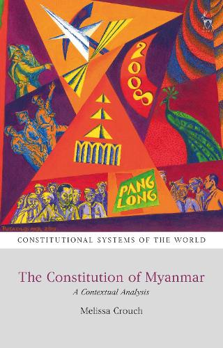 The Constitution of Myanmar: A Contextual Analysis - Constitutional Systems of the World (Hardback)