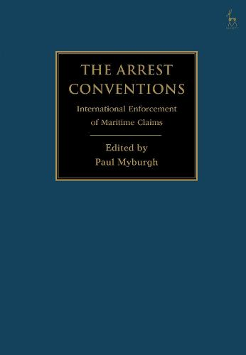 The Arrest Conventions: International Enforcement of Maritime Claims (Hardback)