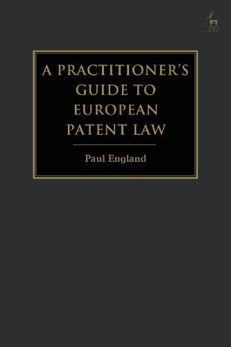 A Practitioner's Guide to European Patent Law: For National Practice and the Unified Patent Court (Hardback)