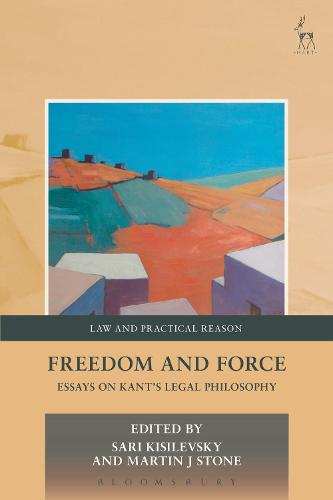 Freedom and Force: Essays on Kant's Legal Philosophy - Law and Practical Reason (Paperback)