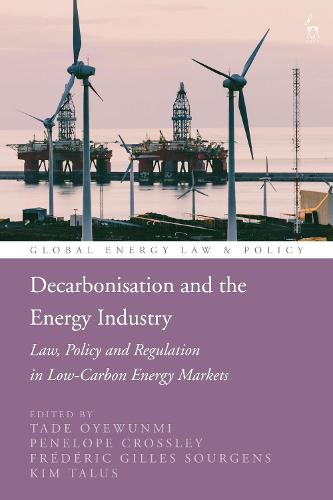 Decarbonisation and the Energy Industry: Law, Policy and Regulation in Low-Carbon Energy Markets - Global Energy Law and Policy (Hardback)