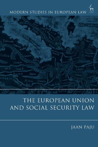 The European Union and Social Security Law - Modern Studies in European Law (Paperback)
