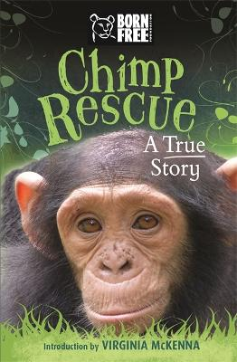 Born Free: Chimp Rescue: A True Story - Born Free (Paperback)